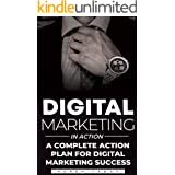 Digital Marketing in Action: A Complete Action plan for Digital Marketing Success.