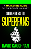Strangers To Superfans: A Marketing Guide to the Reader Journey (Let's Get Publishing Book 2) (English Edition)