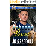 The Rebound Rescue: A K9 Handler Romance (Disaster City Search and Rescue Book 2)