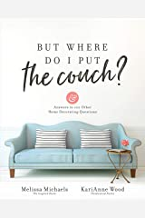 But Where Do I Put the Couch?: And Answers to 100 Other Home Decorating Questions Kindle Edition