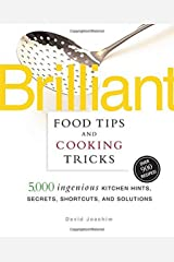 Brilliant Food Tips and Cooking Tricks: 5,000 Ingenious Kitchen Hints, Secrets, Shortcuts, and Solutions Kindle Edition