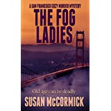 The Fog Ladies (A San Francisco Cozy Murder Mystery Book 1)