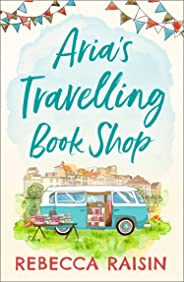 Aria's Travelling Book Shop: An uplifting and laugh out loud romantic comedy!