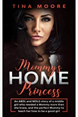 Mommy's Home, Princess: An ABDL and MDLG story of a middle girl who needed a Mommy more than she knew, and the perfect Mommy to teach her how to be a good girl Kindle Edition