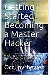 Getting Started Becoming a Master Hacker: Hacking is the Most Important Skill Set of the 21st Century! Kindle Edition