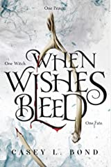 When Wishes Bleed Kindle Edition