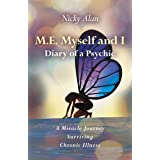 M.E. Myself and I - Diary of a Psychic: A Miracle Journey Surviving Chronic Illness