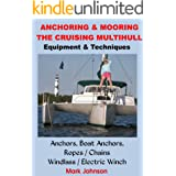 Anchoring & Mooring the Cruising Multihull: Equipment/Techniques: Anchors, Boat Anchors, Windlass / Electric Winch, Ropes / C