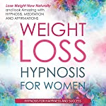 Weight Loss Hypnosis for Women: Lose Weight Now and Look Amazing with Hypnosis, Meditations, and Affirmations