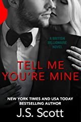 Tell Me You're Mine: The British Billionaires Kindle Edition
