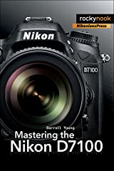 Mastering the Nikon D7100 (The Mastering Camera Guide Series) Kindle Edition
