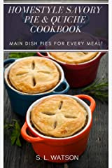 Homestyle Savory Pie & Quiche Cookbook: Main Dish Pies For Every Meal! (Southern Cooking Recipes) Kindle Edition