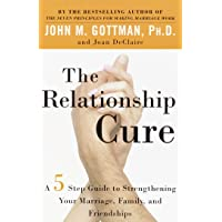 The Relationship Cure: A 5 Step Guide to Strengthening Your…