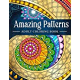 Amazing Patterns: Adult Coloring Book, Stress Relieving Mandala Style Patterns