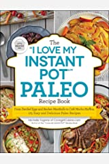 "The ""I Love My Instant Pot®"" Paleo Recipe Book: From Deviled Eggs and Reuben Meatballs to Café Mocha Muffins, 175 Easy and Delicious Paleo Recipes (""I Love My"") Kindle Edition"