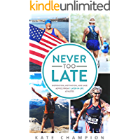 Never Too Late: Inspiration, Motivation, and Sage Advice from 7 Later-in-Life Athletes (English Edition)