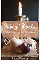 Giving Thanks: 20 Thanksgiving Recipes for Easy Entertaining Kindle Edition