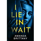 I Lie in Wait: A gripping new psychological crime thriller perfect for fans of Ruth Ware!