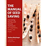 Manual of Seed Saving: Harvesting, Storing, and Sowing Techniques for Vegetables, Herbs, and Fruits