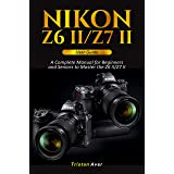 Nikon Z6 II/Z7 II User Guide: A Complete Manual for Beginners and Seniors to Master the Z6 II/Z7 II