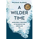 A Wilder Time: Notes from a Geologist at the Edge of the Greenland Ice