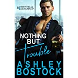 Nothing But Trouble: A Contemporary Romance Novel (Irresistible Billionaires Book 1)