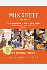 The Milk Street Cookbook: The Definitive Guide to the New Home Cooking, Including Every Recipe from Every Episode of the TV Show, 2017-2020 Kindle Edition