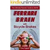 Ferrari Brains With Bicycle Brakes: The Ultimate Parents' Guide to ADHD