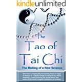 The Tao of Tai Chi: The Making of a New Science: One man's amazing 55 year journey from an angel in Kansas to a Taoist Temple