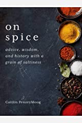 On Spice: Advice, Wisdom, and History with a Grain of Saltiness Kindle Edition