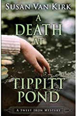 A Death at Tippitt Pond (The Sweet Iron Mysteries Book 1) Kindle Edition
