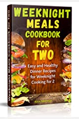 Weeknight Meals Cookbook for Two: Easy and Healthy Dinner Recipes for Weeknight Cooking for Two Kindle Edition