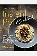 Your Go-to Instant Pot Cookbook: Delicious Instant Pot Recipes for Hassle-free Cooking Kindle Edition