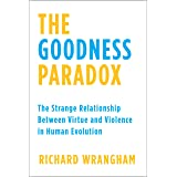 Goodness Paradox: The Strange Relationship Between Virtue and Violence in Human Evolution