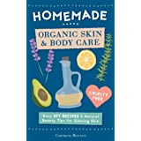Homemade Organic Skin & Body Care: Easy DIY Recipes and Natural Beauty Tips for Glowing Skin (Body Butters, Essential Oils, N