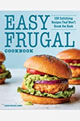 Easy Frugal Cookbook: 100 Satisfying Recipes That Won't Break the Bank Kindle Edition