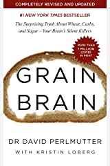 Grain Brain: The Surprising Truth about Wheat, Carbs, and Sugar - Your Brain's Silent Killers Kindle Edition