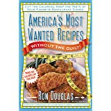 America's Most Wanted Recipes Without the Guilt: Cut the Calories, Keep the Taste of Your Favorite Restaurant Dishes (America