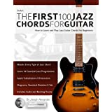 Guitar: The First 100 Jazz Chords for Guitar: A practical, musical guide to all guitar chord structures, voicings and inversi