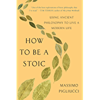 How to Be a Stoic: Using Ancient Philosophy to Live a Modern…