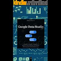 Google Data Studio 2020: Guida all'utilizzo dello Strumento…