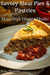 Savory Meat Pies & Pastries: Main Dish Dinner Meals! (Southern Cooking Recipes) Kindle Edition