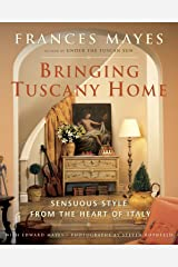 Bringing Tuscany Home: Sensuous Style From the Heart of Italy Hardcover