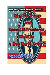 Why Do Trump and Some US Presidents Endorse a New World Order? (The End Times Series Book 1) Kindle Edition