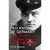 The Red Knight of Germany: The Story of Baron von Richthofen, Germany's Great War Bird