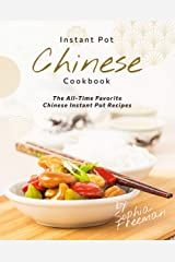 Chinese Instant Pot Cookbook: The All-Time Favorite Chinese Instant Pot Recipes Kindle Edition