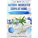 DIY Natural Medicated Soaps at Home : A Comprehensive Guide for Making Your Own Medicated Soaps at Home - Fight Acne, Wrinkle