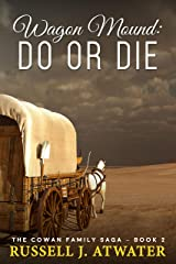 Wagon Mound: Do or Die: (The Cowan Family Saga - Book 2) Kindle Edition