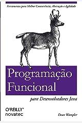 Programação Funcional para Desenvolvedores Java: Ferramentas para Melhor Concorrência, Abstração e Agilidade (Portuguese Edition) Kindle Edition