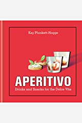 Aperitivo: Drinks and snacks for the Dolce Vita Kindle Edition